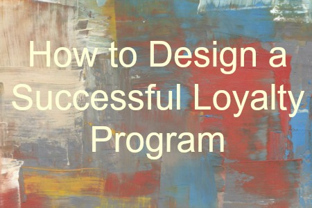 How to Design a Loyalty Program