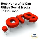 How Nonprofits Can Utilize Social Media To Do Good
