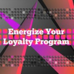 Five Best Practices to Energize Your Loyalty Program
