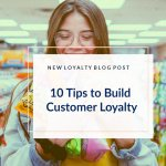 10 Tips to Build Customer Loyalty