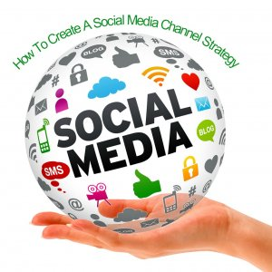 How to Create Integrated Social Media Channel Strategy