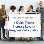 6 Quick Tips to Increase Loyalty Program Participation