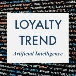 Customer Loyalty Trend: Artificial Intelligence