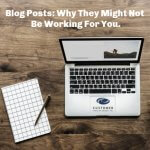 Blog Posts: Why They Might Not Be Working For You