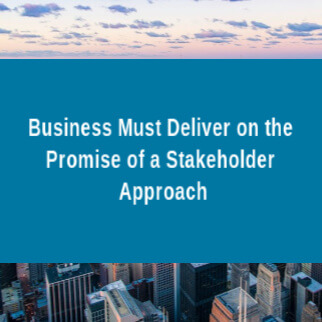Business Must Deliver on the Promise of a Stakeholder Approach