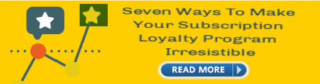 Seven Ways To Make Your Subscription Loyalty Program Irresistible